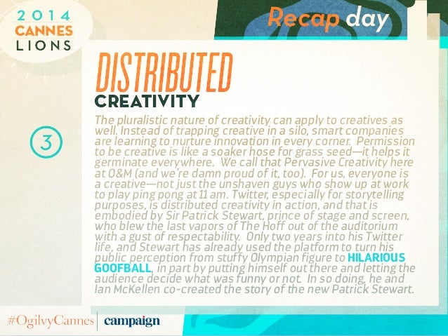 Recap day L i o n s Cannes 2 0 1 4 1 distributedcreativity The pluralistic nature of creativity can apply to creatives as ...