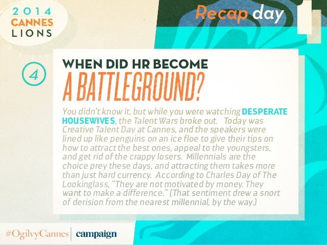 Recap day L i o n s Cannes 2 0 1 4 1 when did hr become abattleground?You didn't know it, but while you were watching Desp...
