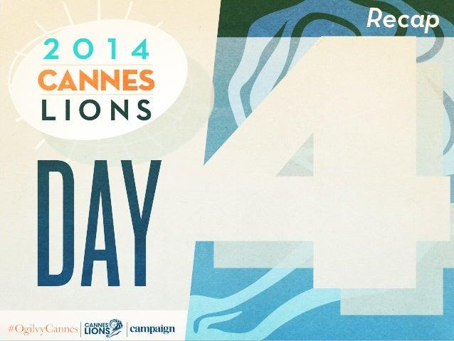 4 Recap L i o n s Cannes 2 0 1 4 day