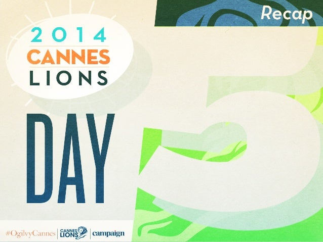5 Recap L i o n s Cannes 2 0 1 4 day