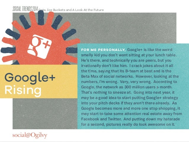 SOCIALTRENDS2014 Data, Ice Buckets and A Look At the Future Google+ Rising FOR ME PERSONALLY, Google+ is like the weird sm...