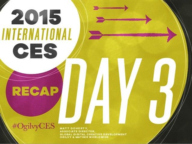 2015 International CES Day 3 Recap #OgilvyCES Slide 2