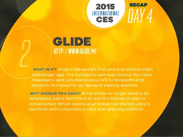 RECAP DAY4INTERNATIONAL CES 2015 2 GLIDE HTTP://WWW.GLIDE.ME/ WHAT IS IT? Glide is the world's first and only instant vide...