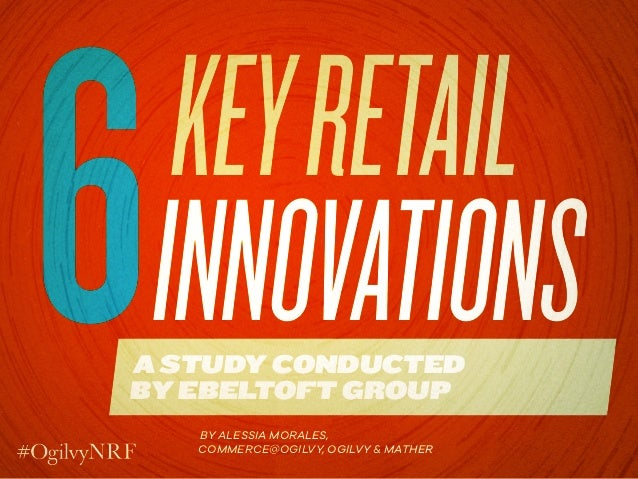 KEYRETAIL INNOVATIONSA STUDY CONDUCTED BY EBELTOFT GROUP 6BY ALESSIA MORALES, COMMERCE@OGILVY, OGILVY & MATHER
