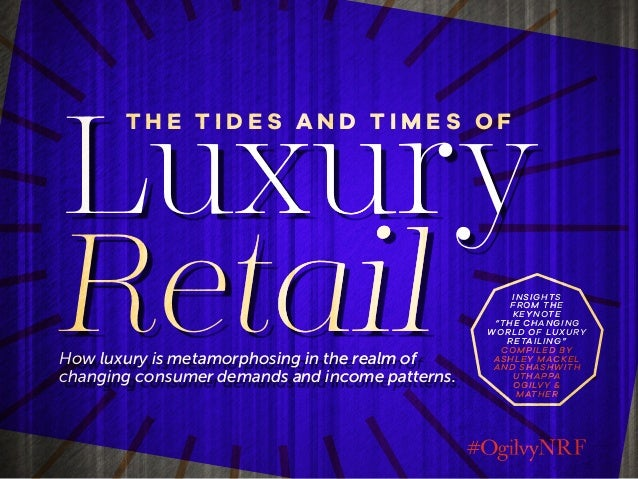 Luxury Retail T H E T I D E S A N D T I M E S O F How luxury is metamorphosing in the realm of changing consumer demands a...