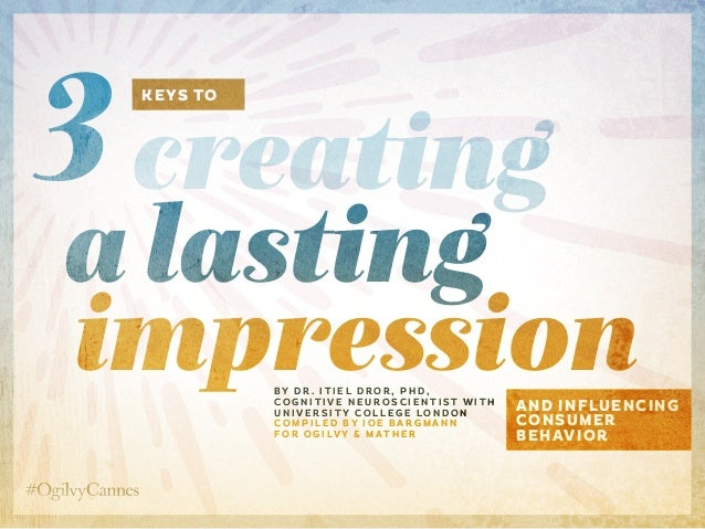 keys to creating a lasting impressionand influencing consumer behavior 3 B y D r . I t i e l D r o r , P h D , c o g n i t...