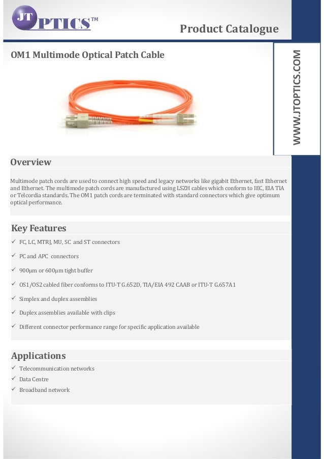 WWW.JTOPTICS.COM OM1 Multimode Optical Patch Cable Product Catalogue Overview Multimode patch cords are used to connect hi...