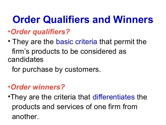 order winners and order qualifiers Order winners and order qualifiers reportmake sure it is your own works and with references evaluate the two requirements for understanding your customers.