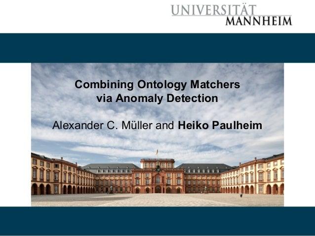 Combining Ontology Matchers via Anomaly Detection Alexander C. Müller and Heiko Paulheim