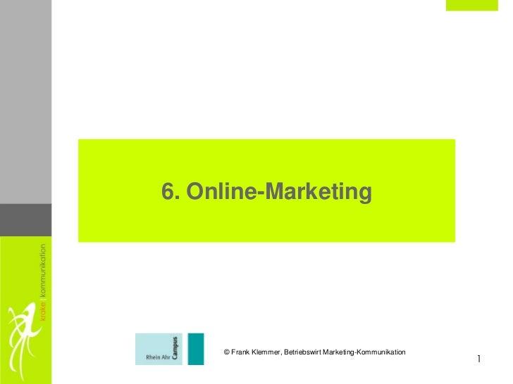6. Online-Marketing     © Frank Klemmer, Betriebswirt Marketing-Kommunikation                                             ...