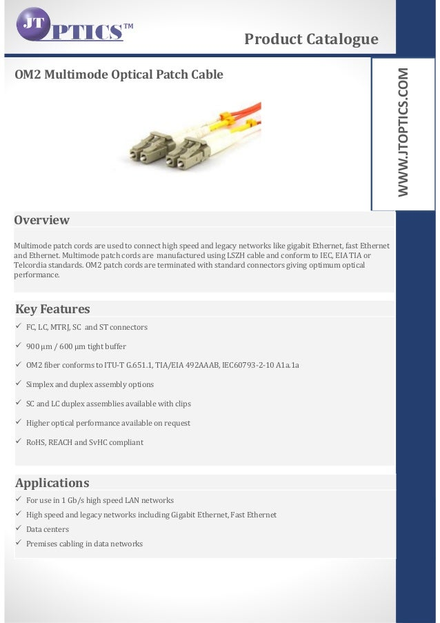 WWW.JTOPTICS.COM OM2 Multimode Optical Patch Cable Product Catalogue Overview Multimode patch cords are used to connect hi...
