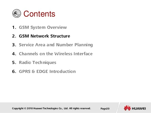 Copyright © 2010 Huawei Technologies Co., Ltd. All rights reserved. Page20 Contents 1. GSM System Overview 2. GSM Network ...