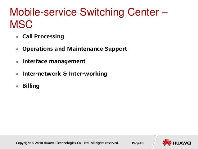Copyright © 2010 Huawei Technologies Co., Ltd. All rights reserved. Page28 Mobile-service Switching Center – MSC  Call Pr...