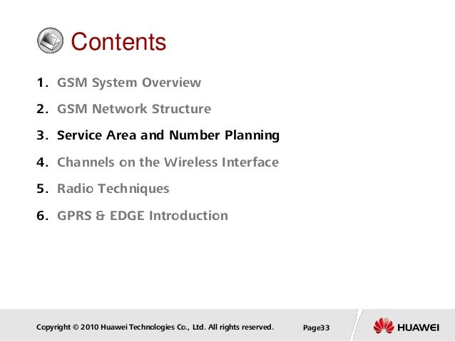 Copyright © 2010 Huawei Technologies Co., Ltd. All rights reserved. Page33 Contents 1. GSM System Overview 2. GSM Network ...