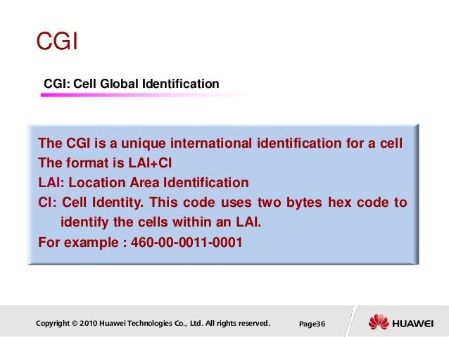 Copyright © 2010 Huawei Technologies Co., Ltd. All rights reserved. Page36 CGI The CGI is a unique international identific...