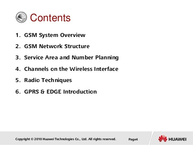 Copyright © 2010 Huawei Technologies Co., Ltd. All rights reserved. Page4 Contents 1. GSM System Overview 2. GSM Network S...