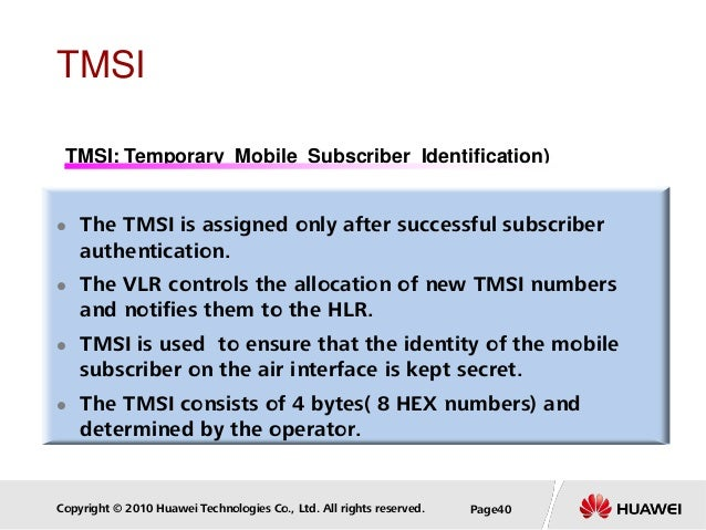 Copyright © 2010 Huawei Technologies Co., Ltd. All rights reserved. Page40 TMSI  The TMSI is assigned only after successf...