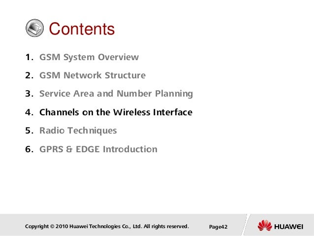 Copyright © 2010 Huawei Technologies Co., Ltd. All rights reserved. Page42 Contents 1. GSM System Overview 2. GSM Network ...