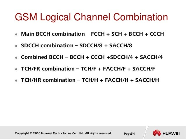 Copyright © 2010 Huawei Technologies Co., Ltd. All rights reserved. Page54 GSM Logical Channel Combination  Main BCCH com...