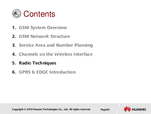 Copyright © 2010 Huawei Technologies Co., Ltd. All rights reserved. Page58 Contents 1. GSM System Overview 2. GSM Network ...