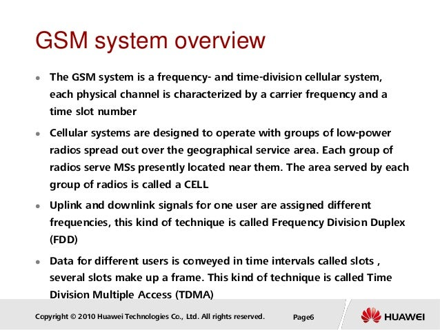 Copyright © 2010 Huawei Technologies Co., Ltd. All rights reserved. Page6 GSM system overview  The GSM system is a freque...