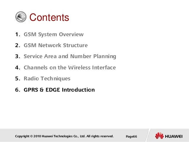 Copyright © 2010 Huawei Technologies Co., Ltd. All rights reserved. Page66 Contents 1. GSM System Overview 2. GSM Network ...