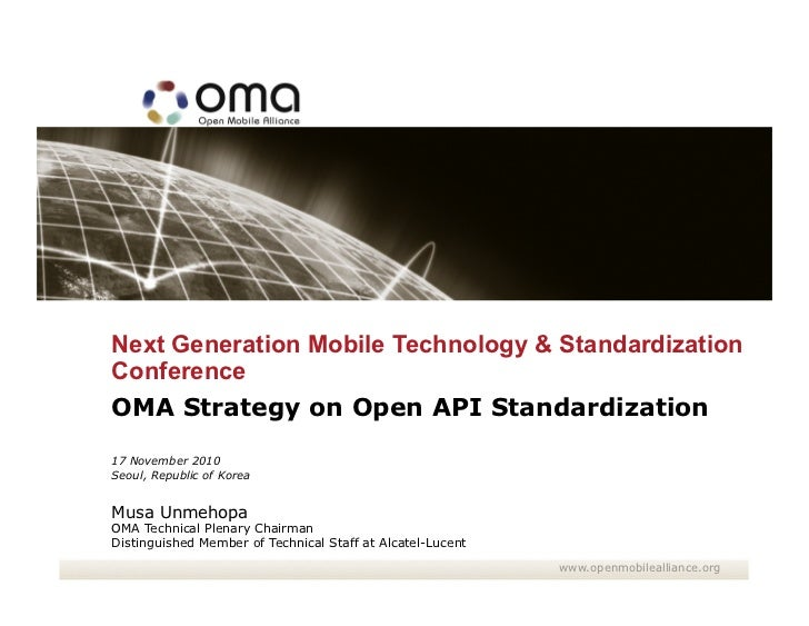 Next Generation Mobile Technology & StandardizationConferenceOMA Strategy on Open API Standardization17 November 2010Seoul...