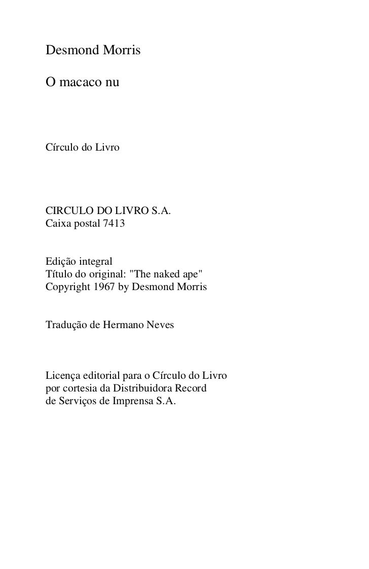 """Desmond MorrisO macaco nuCírculo do LivroCIRCULO DO LIVRO S.A.Caixa postal 7413Edição integralTítulo do original: """"The nak..."""