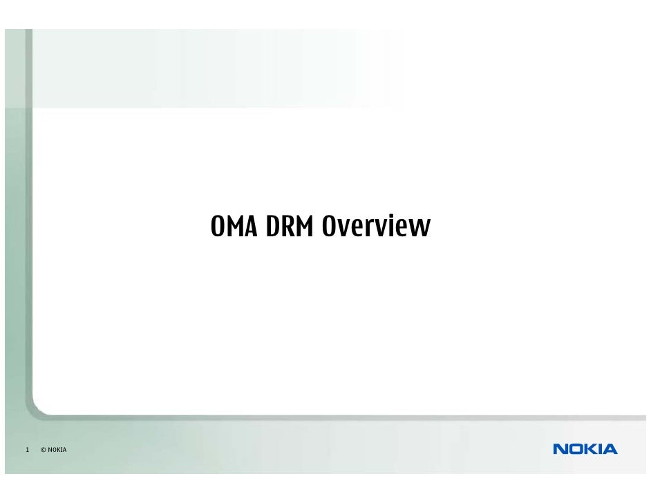 OMA DRM Overview     1   © NOKIA