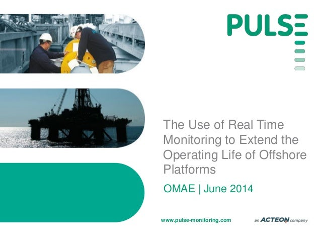 www.pulse-monitoring.com The Use of Real Time Monitoring to Extend the Operating Life of Offshore Platforms OMAE   June 20...