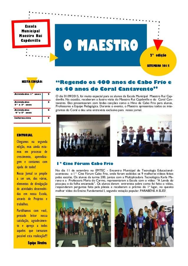 O dia 01/09/2015, foi muito especial para os alunos da Escola Municipal Maestro Rui Cap- deville. Na ocasião, receberam a ...