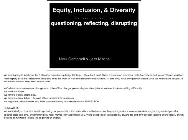 Equity, Inclusion, & Diversity … … … … … questioning, reflecting, disrupting Mark Campbell & Jess Mitchell We aren't going ...
