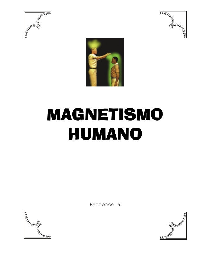 MAGNETISMO HUMANO Pertence a