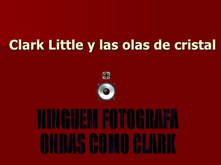 Clark Little y las olas de cristal NINGUEM FOTOGRAFA ONDAS COMO CLARK