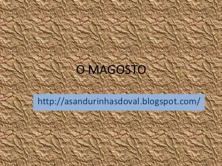O MAGOSTOhttp://asandurinhasdoval.blogspot.com/