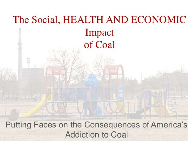 The Social, HEALTH AND ECONOMICImpactof CoalPutting Faces on the Consequences of America'sAddiction to Coal