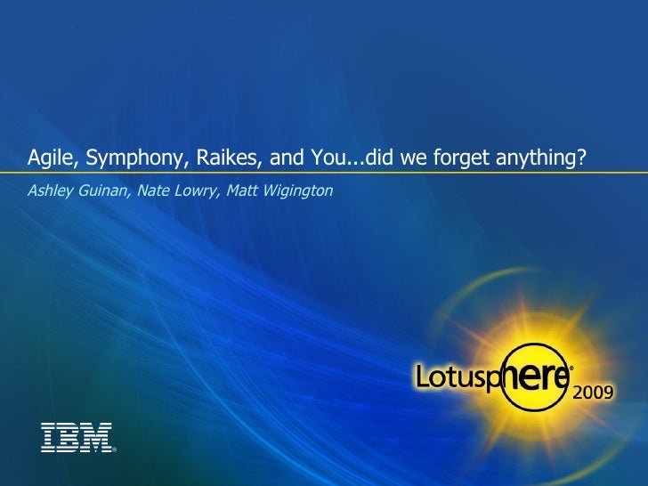 Agile, Symphony, Raikes, and You...did we forget anything? <ul><ul><li>Ashley Guinan, Nate Lowry, Matt Wigington  </li></u...