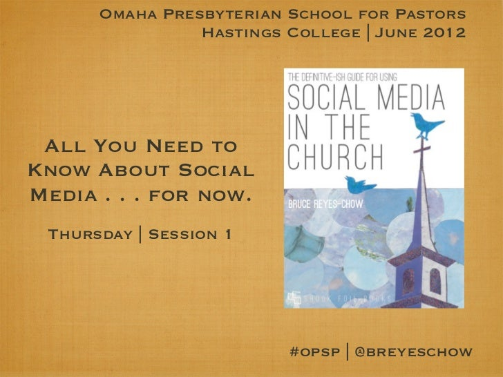 Omaha Presbyterian School for Pastors                Hastings College | June 2012 All You Need toKnow About SocialMedia . ...