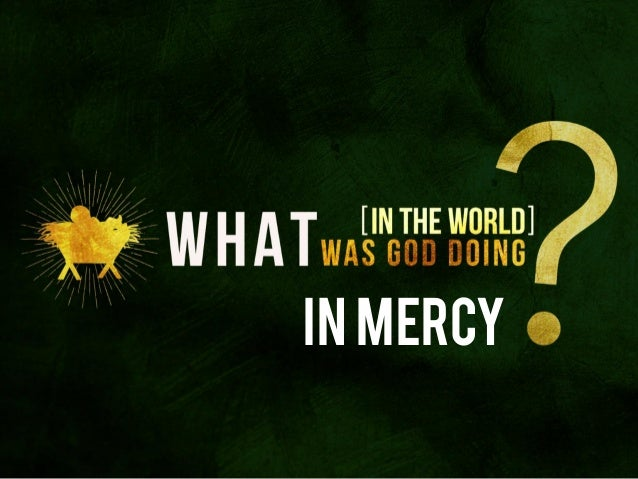 What In The World Was God Doing...In Mercy?