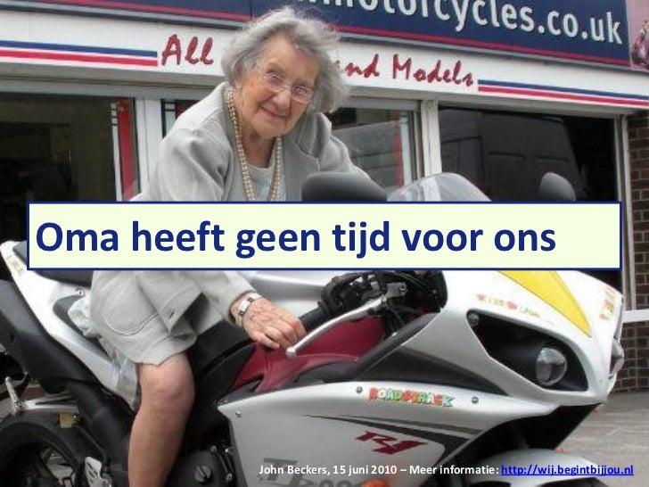 Oma heeft geen tijd voor onsOma heeft geen tijd voor ons 'Gecoördineerd ouderenwerk' anno 2010 John Beckers, 17 november 2...