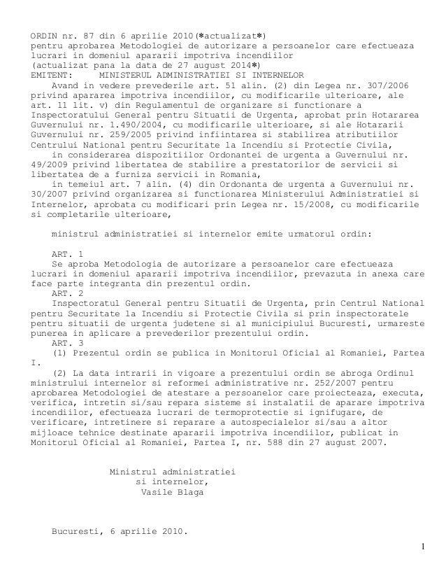 1 ORDIN nr. 87 din 6 aprilie 2010(*actualizat*) pentru aprobarea Metodologiei de autorizare a persoanelor care efectueaza ...