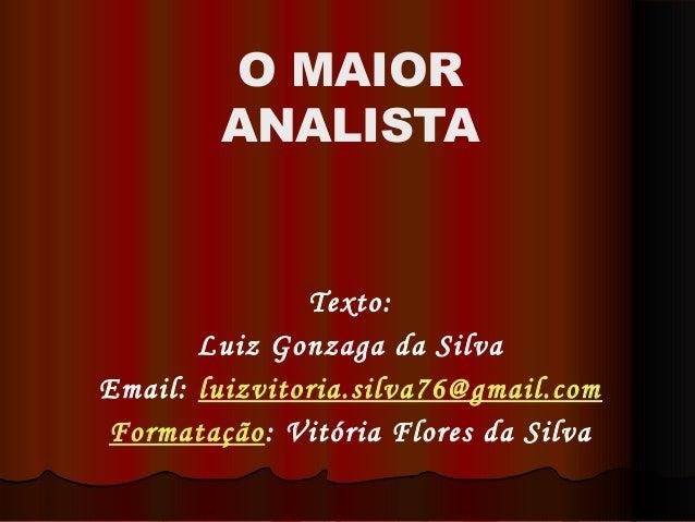 Texto: Luiz Gonzaga da Silva Email: luizvitoria.silva76@gmail.com Formatação: Vitória Flores da Silva O MAIOR ANALISTA