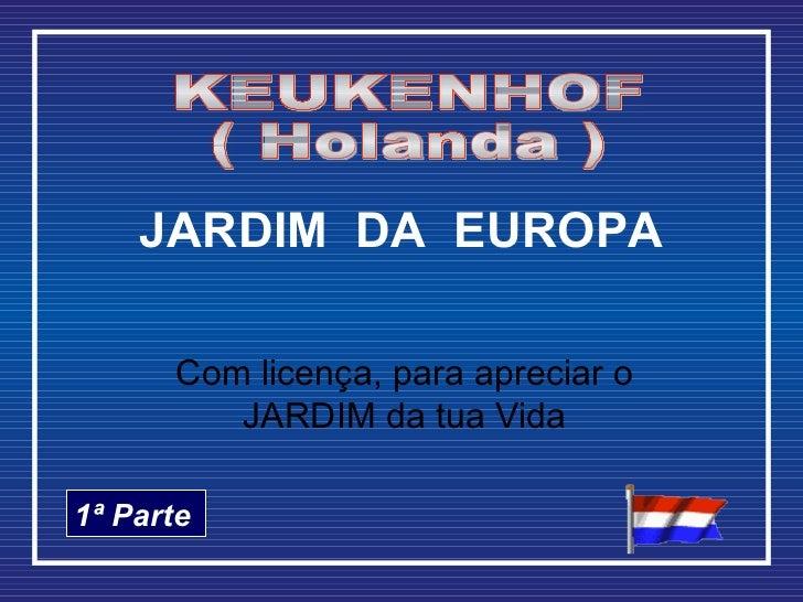 JARDIM DA EUROPA       Com licença, para apreciar o          JARDIM da tua Vida1ª Parte