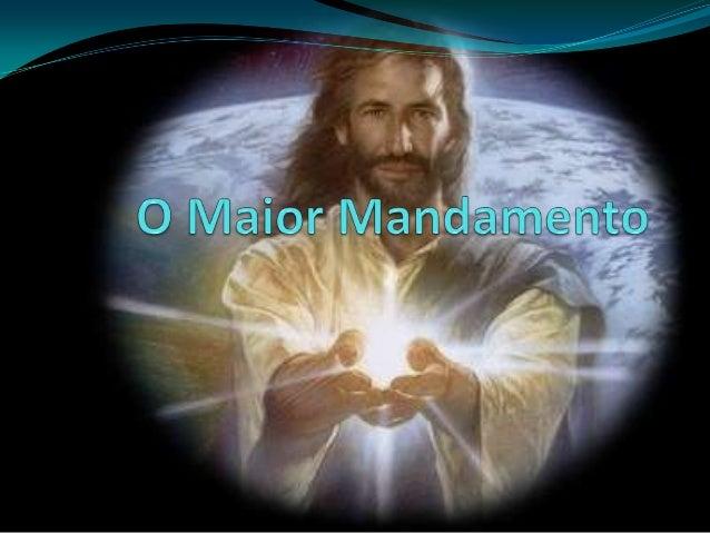 """Amarás o Senhor teu Deus de todo teu coração, de toda tua alma e de todo teu espírito; este é o maior e o primeiro mandam..."