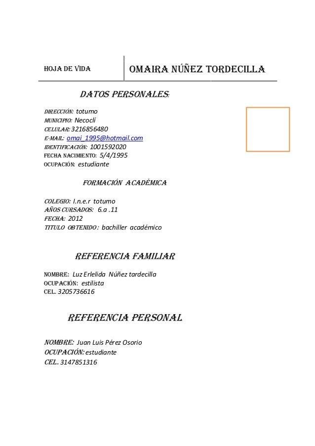 HOJA DE VIDA OMAIRA NÚÑEZ TORDECILLA DATOS PERSONALES: DIRECCIÓN: totumo MuNICIPIO: Necoclí CELuLAR: 3216856480 E-MAIL: om...