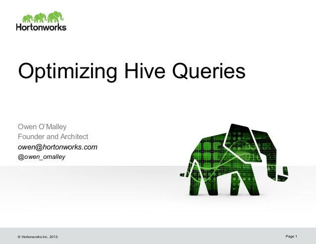 Optimizing Hive QueriesOwen O'MalleyFounder and Architectowen@hortonworks.com@owen_omalley© Hortonworks Inc. 2013:   Page 1