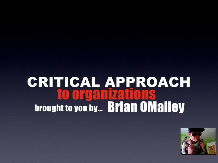 CRITICAL APPROACH to organizations brought to you by... Brian OMalley