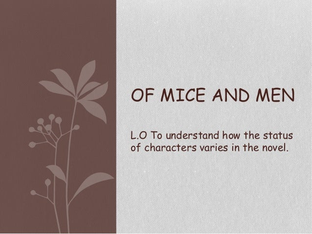 OF MICE AND MEN L.O To understand how the status of characters varies in the novel.