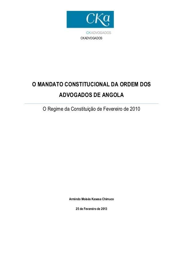 CKADVOGADOS O MANDATO CONSTITUCIONAL DA ORDEM DOS ADVOGADOS DE ANGOLA O Regime da Constituição de Fevereiro de 2010 Armind...