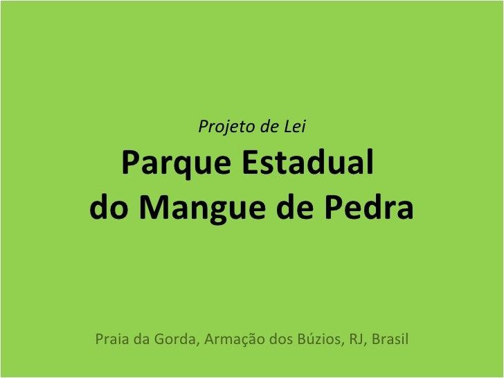 Projeto de Lei  Parque Estadualdo Mangue de PedraPraia da Gorda, Armação dos Búzios, RJ, Brasil